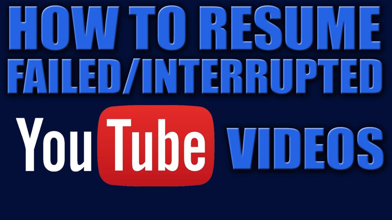 how to resume failed uploads youtube videos upload youtube