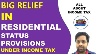BIG RELIEF IN RESIDENTIAL STATUS PROVISIONS UNDER INCOME TAX | CLARIFICATION BY INCOME TAX |