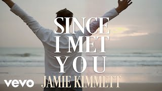 Jamie Kimmett - Since I Met You (Official Lyric Video)