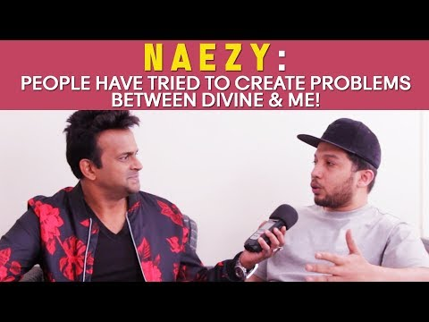 Naezy : 鈥楶eople have tried to create problems between Divine & me!鈥� #GullyBoy
