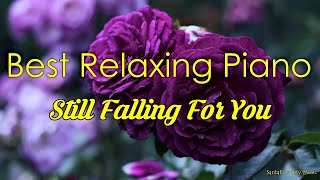 Still Falling For You #1 ⌛Best relaxing piano, Beautiful Piano Music | City Music