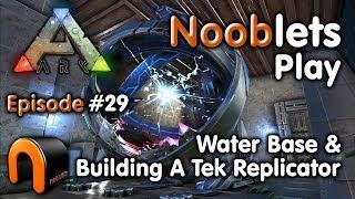 ARK - TEK REPLICATOR & WATER BASE - Episode #29 Ragnarok Lets Play