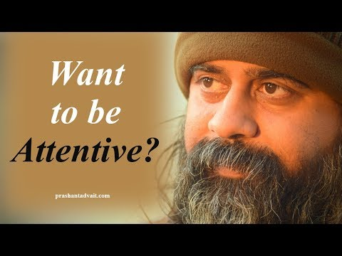 What can I do to be more attentive?    Acharya Prashant, on youth (2013)