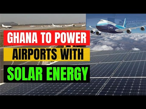 Ghana To Power Airports With Solar Energy