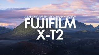 Fujfilm X-T2 Landscape Photography Review