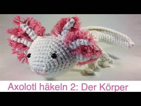 Diy Axolotl Häkeln 2 Der Körper Für Anfänger Geeignet Youtube