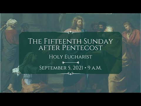 9/5/21: 9 a.m. | The 15th Sunday after Pentecost at Saint Paul's Episcopal Church, Chestnut Hill