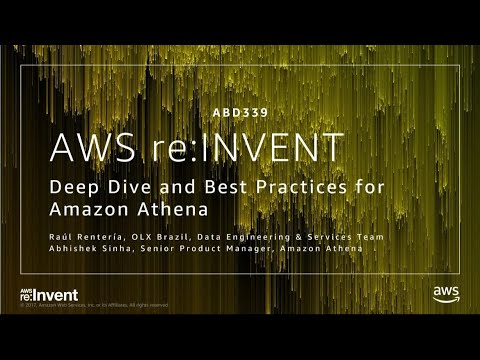 AWS re:Invent 2017: Deep Dive and Best Practices for Amazon Athena (ABD339)