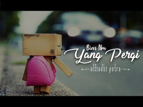 Lagu Sedih Baper Banget   Biar Aku Yang Pergi (Lyric Video) By Alfiadhi Putra