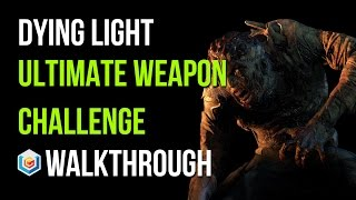 Dying Light Walkthrough Ultimate Weapon Challenge Gameplay Let's Play
