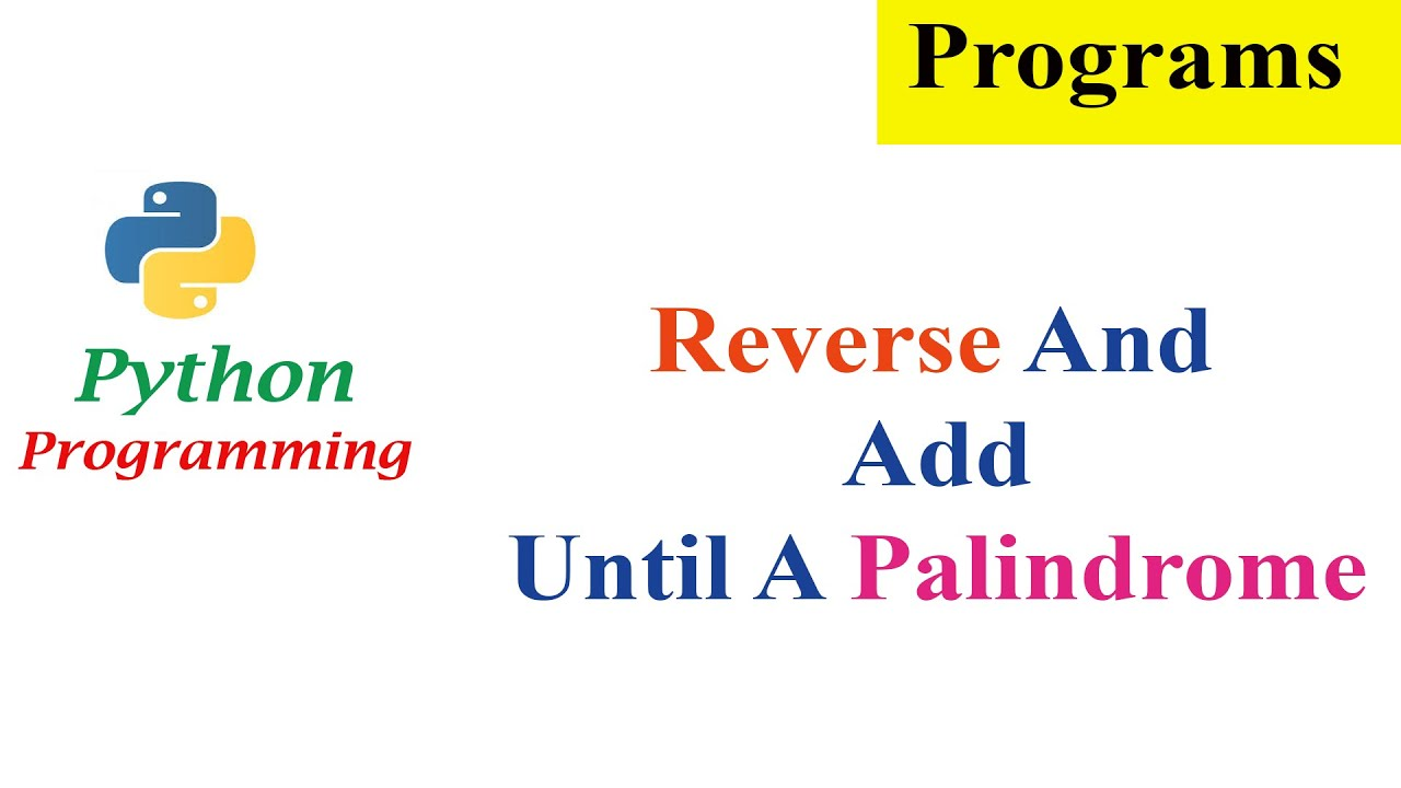 Python Program To Reverse And Add Until A Palindrome