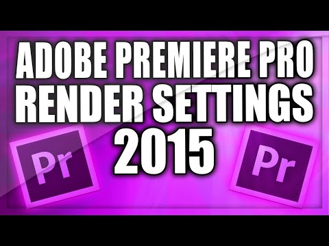 Best Render Settings For Premiere Pro (2015) - Best Export Settings (2015)