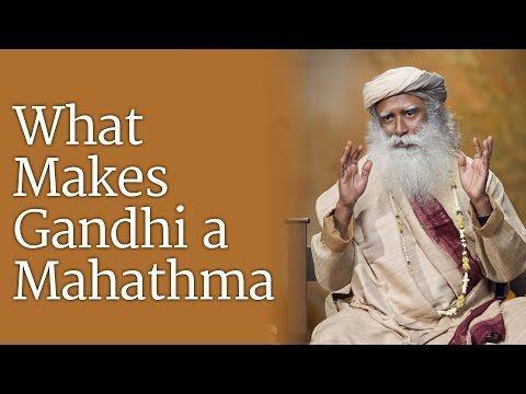 What Makes Gandhi A Mahatma?