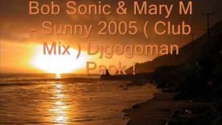 Bob Sonic & Mary M - Sunny 2005 ( Club Mix ) Djg Paok