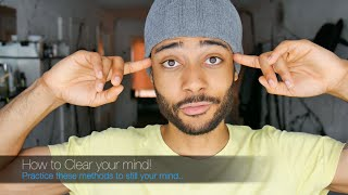 How to clear your mind - FOR GOOD!