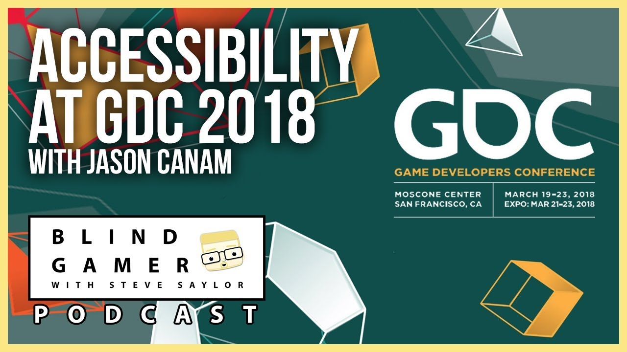 Accessibility at GDC 2018 with Jason Canam - The BLIND GAMER Podcast ...