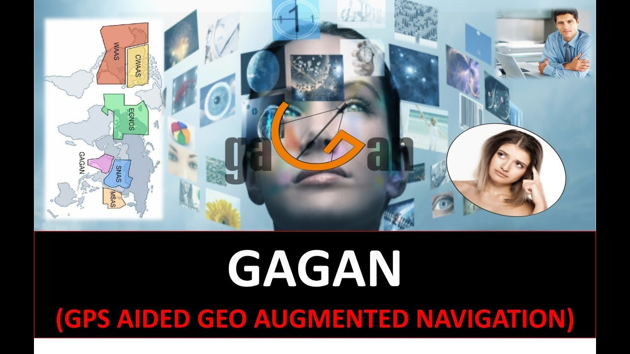 GAGAN (GPS AIDED GEO AUGMENTED NAVIGATION) OVERVIEW AND EXPLANATION