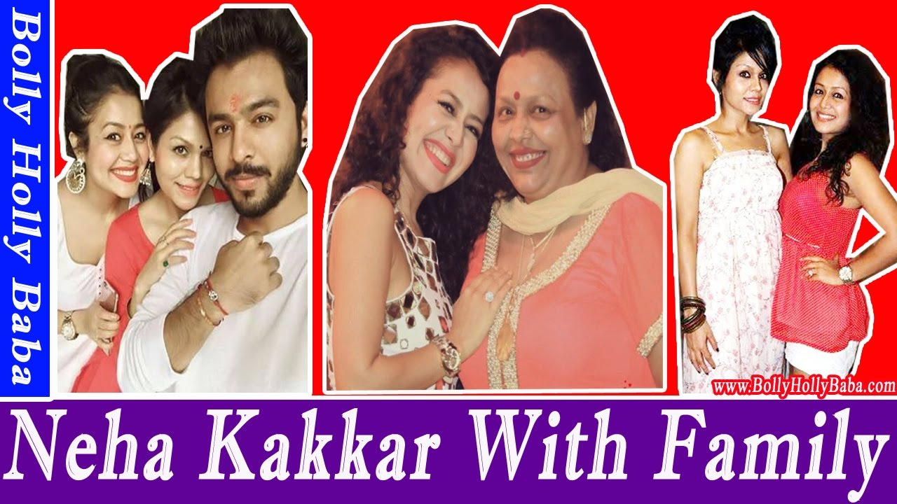 Neha Kakkar With Family Husband Father Brother New Songs Movies Childhood Pics Youtube