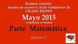 1/4 Prueba de Acceso a Ciclos Formativos  de GRADO MEDIO - MAYO 2015  Parte MATEMÁTICA ejercicio 1