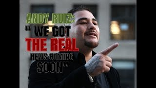 """ANDY RUIZ : """" WE GOT THE 'REAL' NEWS COMING SOON"""""""