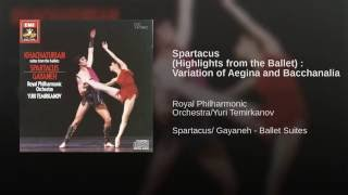 Spartacus - Excerpts from the ballet: Variation of Aegina - Final Bacchanalian Scene