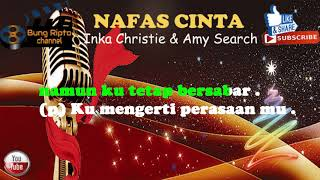 NAFAS CINTA - Inka Christie & Amy Search pop karaoke tanpa vokal