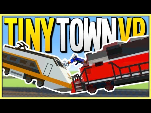 CATASTROPHIC TRAIN COLLISION IN VIRTUAL REALITY - Tiny Town VR Gameplay - VR HTC Vive
