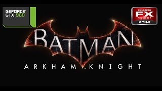 Batman Arkham Knight  | Gameplay PC | Ultra settings | FX 8350 | GTX 960 G1 4GB |1080P |60FPS