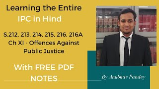 Entire IPC With PDF Notes - Ch XI - Offences Against Public Justice S.212, 213, 214, 215, 216, 216A