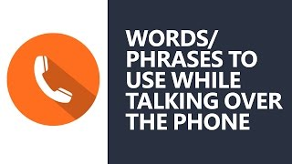 Spoken English: Words/Phrases to use while talking over the phone
