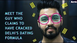 How To Date In Delhi: Meet the Guy Who Claims to Have Cracked Delhis Dating Formula