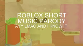 ROBLOX Short Music Parody - Ayy lmao and I know it