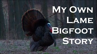 My Lame Bigfoot Story