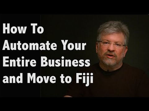 How To Automate Your Entire Business and Move to Fiji