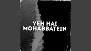 Yeh Hai Mohabbatein