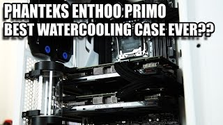 Phanteks Enthoo Primo Review - Is This The Best Watercooling Case Ever?