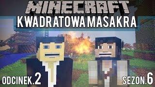 Kwadratowa Masakra Sezon 6 #2 - Nieogarnięta wyprawa na mutanty!