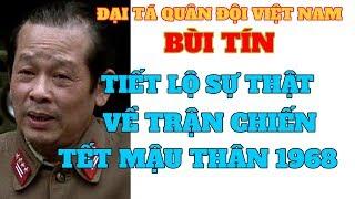 Đại tá BÙI TÍN tiết lộ những bí mật về trận chiến tết mậu thân 1968 quân Bắc Việt và Quân lực VNCH?