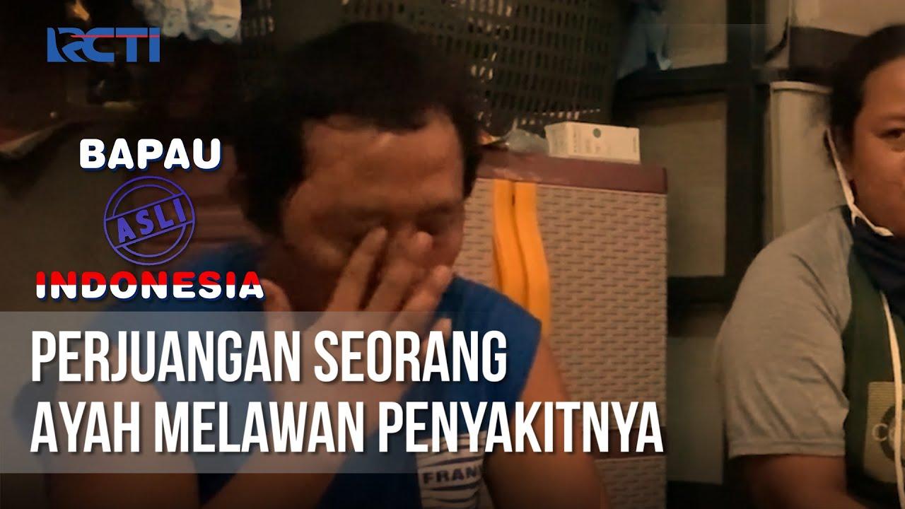 BAPAU ASLI INDONESIA - Perjuangan Seorang Ayah Melawan Penyakitnya [18 September 2020]