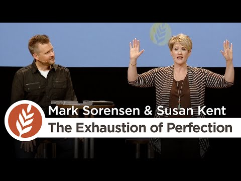 Perfectly Imperfect: The Exhaustion of Perfection | Mark Sorensen & Susan Kent