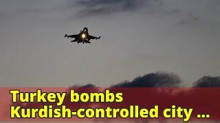Turkey bombs Kurdish-controlled city of Afrin in northern Syria