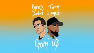 Cyrus Dobre & Tory Lanez - Goin' Up (Official Lyric Video)