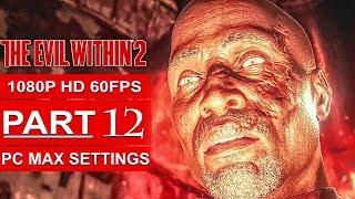 THE EVIL WITHIN 2 Gameplay Walkthrough Part 12 [1080p HD 60FPS PC MAX SETTINGS] - No Commentary