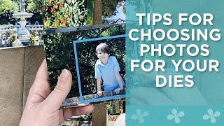 How To Choose Tнe Right Photos for Your Dies