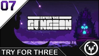 TRY FOR THREE | Enter The Gungeon | 07