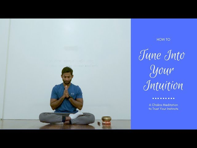 How to Tune Into Your Intuition - A Chakra Meditation to Trust Your Instincts