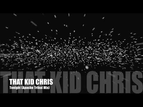 That Kid Chris - Tonight (Apache Tribal Mix)
