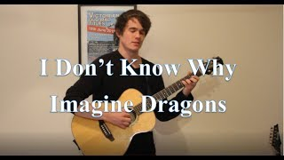 Imagine Dragons – I Don't Know Why (Cover by Ben Considine)