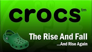 Crocs - The Rise and Fall...And Rise Again