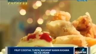 Saksi: Fruit Cocktail Turon, Masarap Kainin Kasama Ng Ice Cream